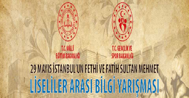 MEB İSTANBUL'UN FETHİ LİSELİLER ARASI BİLGİ YARIŞMASI DÜZENLİYOR