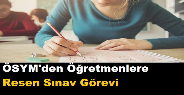 ÖSYM'den Öğretmenlere Resen Sınav Görevi