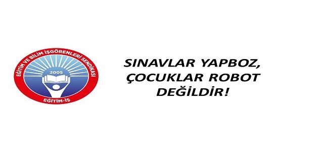 SINAVLAR YAPBOZ, ÇOCUKLAR ROBOT DEĞİLDİR!