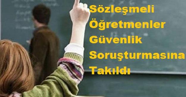 Sözleşmeli Öğretmenler Güvenlik Soruşturmasına Takıldı
