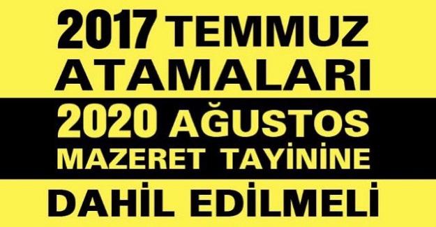 2017 Temmuz Atamaları 2020 Ağustos Mazeret Tayinine Dahil Edilmelidir
