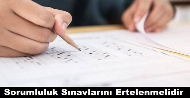 Milli Eğitim Bakanlığı Sorumluluk Sınavlarını Ertelemelidir