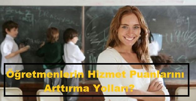Öğretmenlerin Hizmet Puanlarını Arttırma Yolları?
