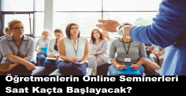 Öğretmenlerin Online Seminerleri Saat Kaçta Başlayacak?