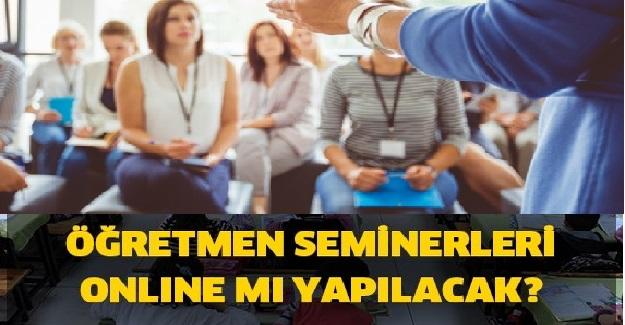 Öğretmenlerin Ağustos Ayı Seminerleri Yüz Yüze mi? Online Mı Yapılacak