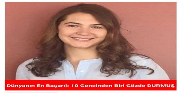 Dünyanın En Başarılı Gençleri Arasında Bir Türk Kızı Gözde Durmuş