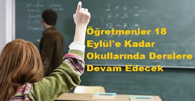 Öğretmenler 18 Eylül'e Kadar Okullarında Derslere Devam Edecek