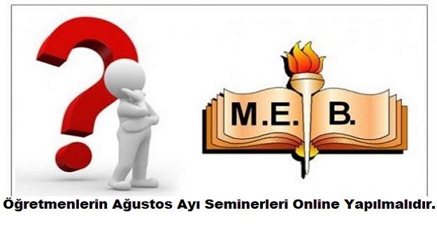 Öğretmenlerin Ağustos Ayı Seminerleri Online Yapılmalıdır.