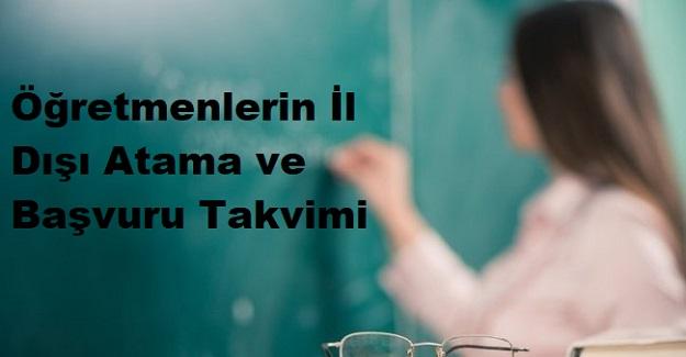 Öğretmenlerin İl Dışı Atama ve Başvuru Takvimi