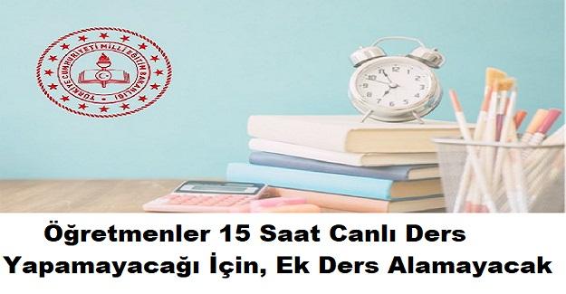 31 Ağustos-18 Eylül Öğretmenler 15 Saat Canlı Ders Yapamayacağı İçin, Ek Ders Alamayacak