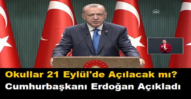 Okullar 21 Eylül'de Açılacak mı? Cumhurbaşkanı Erdoğan Açıkladı