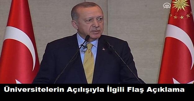 Cumhurbaşkanı Erdoğan'dan Üniversitelerin Açılışıyla İlgili Flaş Açıklama