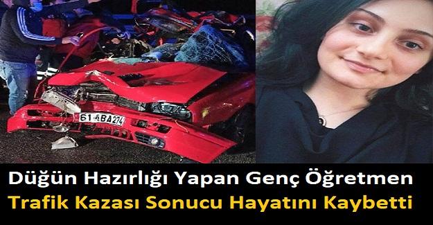 Düğün Hazırlığı Yapan Genç Öğretmen Trafik Kazası Sonucu Hayatını Kaybetti