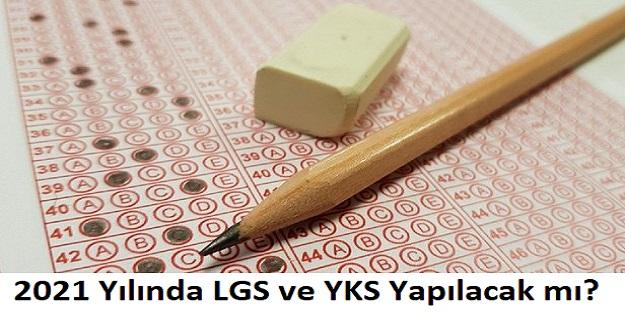 2021 Yılında LGS ve YKS Yapılacak mı?