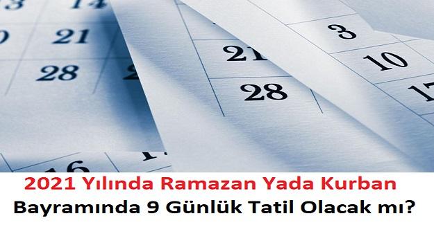 2021 Yılı Ramazan Yada Kurban Bayramında 9 Günlük Tatil Olacak mı?