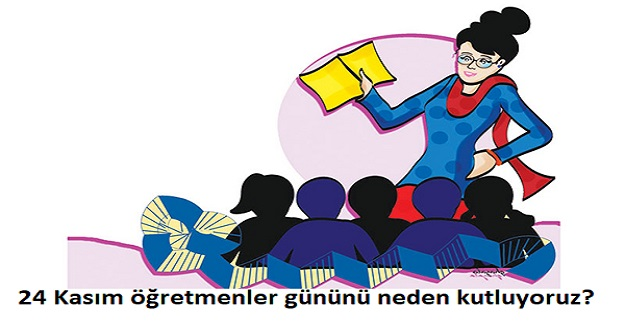 24 Kasım öğretmenler gününü neden kutluyoruz? 24 Kasım'ın önemi