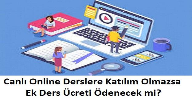 Canlı Online Derslere Katılım Olmazsa, Ek Ders Ücreti Ödenecek mi?
