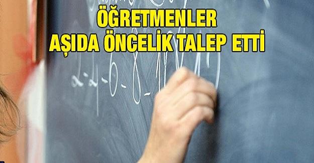 Öğretmenler aşılamada öncelik talep etti.