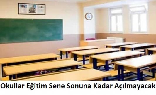 Okullarda Eğitim Sene Sonuna Kadar Açılmayacak