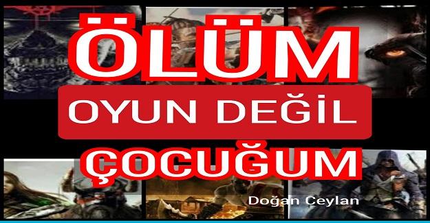 """ÖLÜM"""" OYUN DEĞİL ÇOCUĞUM"""