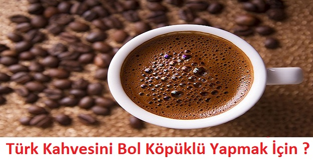 Türk Kahvesini Bol Köpüklü Yapmak İçin ?