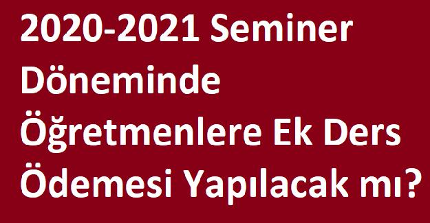 2020-2021 Seminer Döneminde Öğretmenlere Ek Ders Ödemesi Yapılacak mı?