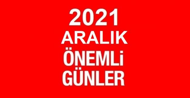 2021 ARALIK AYI ÖZEL VE ÖNEMLİ GÜNLER
