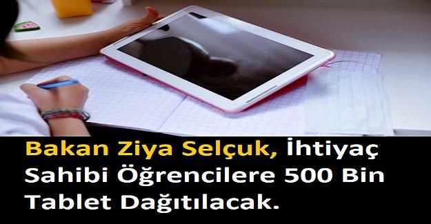 Bakan Ziya Selçuk, İhtiyaç Sahibi Öğrencilere 500 Bin Tablet Dağıtılacak. Tablet Gönderilen İller Belli Oldu