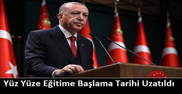 Cumhurbaşkanı Erdoğan Açıkladı: Yüz Yüze Eğitime Başlama Tarihi Uzatıldı