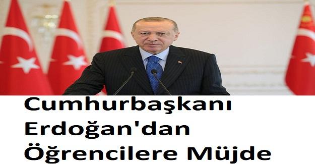 Cumhurbaşkanı Erdoğan'dan Öğrencilere Müjde Geldi