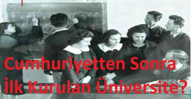 Cumhuriyetten Sonra İlk Kurulan Üniversite?