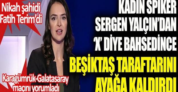 Kadın Spiker Sergen Yalçın'dan X diye bahsedince Beşiktaş taraftarını ayağa kaldırdı