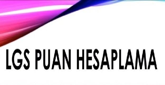 LGS Puan Hesaplama Nasıl Yapılır? 2021 Yılı LGS Puan Hesaplama