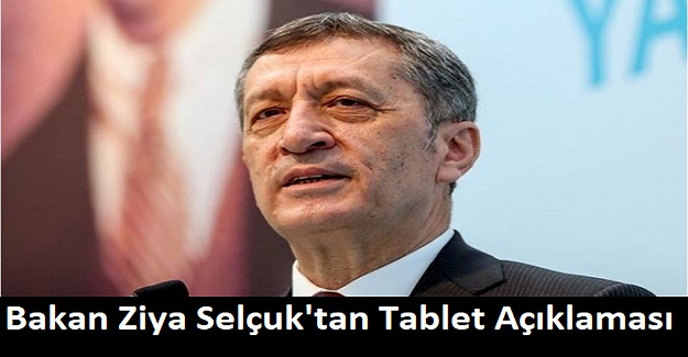 Milli Eğitim Bakanı Ziya Selçuk'tan Tablet Açıklaması