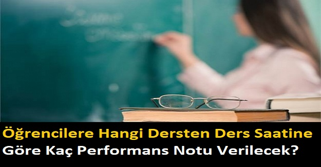 Öğrencilere Hangi Dersten Ders Saatine Göre Kaç Performans Notu Verilecek?