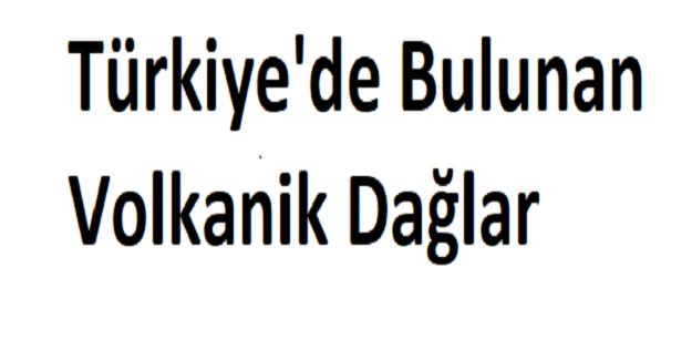 Türkiye'de Bulunan Volkanik Dağlar