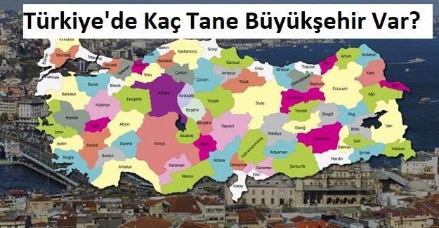 Türkiye'de Kaç Tane Büyükşehir Var?