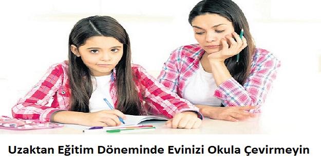Uzaktan Eğitim Döneminde Evinizi Okula Çevirmeyin