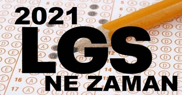 2021 LGS Sınavı Ne Zaman Yapılacak