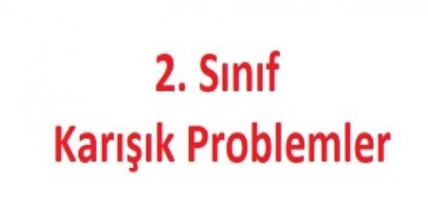 2. SINIF MATEMATİK DERSİ KARIŞIK PROBLEMLER