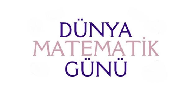 Dünya Matematik Günü Ne Zaman? Dünya Matematik Gününün Kuruluş Amacı ?