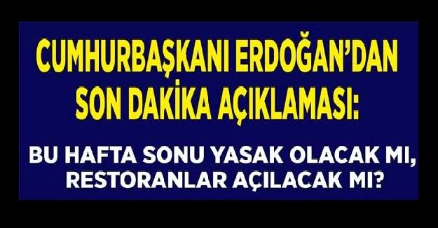 Hafta Sonu Kısıtlamaları Kalkıyor mu? Restoranlar Ne Zaman Açılıyor? Cumhurbaşkanı Erdoğan Açıkladı