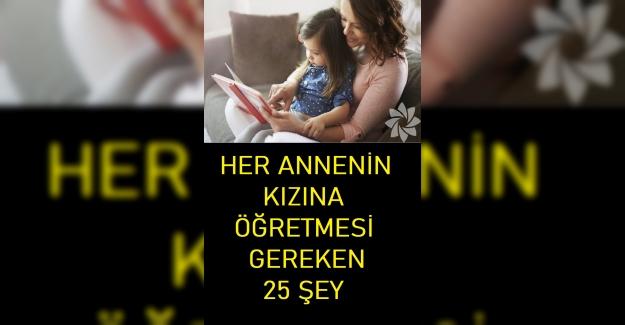 Her Annenin Kızına Öğretmesi Gereken 25 Şey