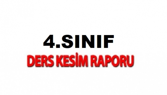 İLKOKUL 4.SINIF DERS KESİM RAPORLARI