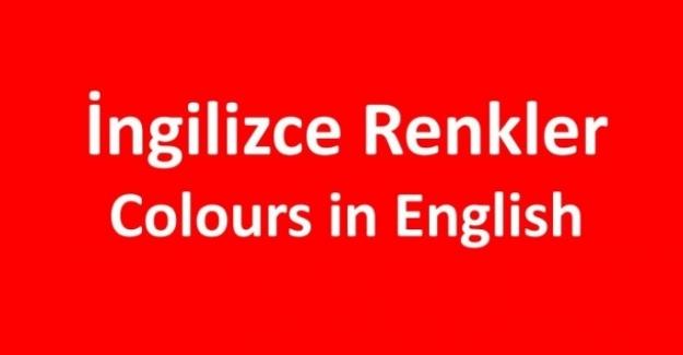 İngilizce Renkler Türkçe Anlamları ve Okunuşları