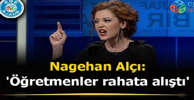 """Nagehan Alçı, """"Öğretmenler rahata alıştı"""" dedi, tepkiler büyüyor"""