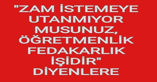 """ÖĞRETMENLİK FEDAKARLIK İŞİDİR"""" DİYENLERE !"""
