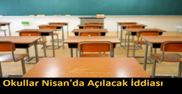 Okullar Nisan'da Açılacak İddiası