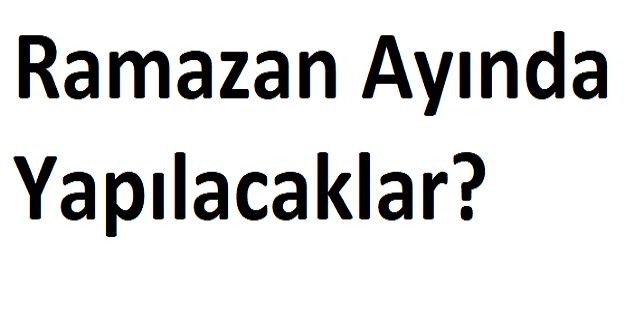 Ramazan Ayında Yapılacaklar?
