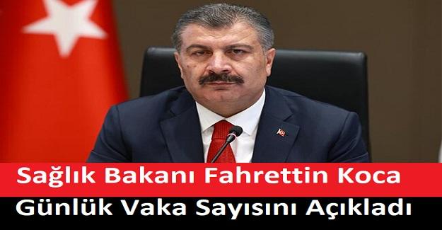 Sağlık Bakanı Fahrettin Koca Günlük Vaka Sayısını Açıkladı